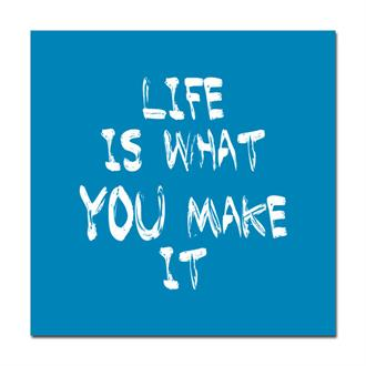 Life is what you make it (blue)